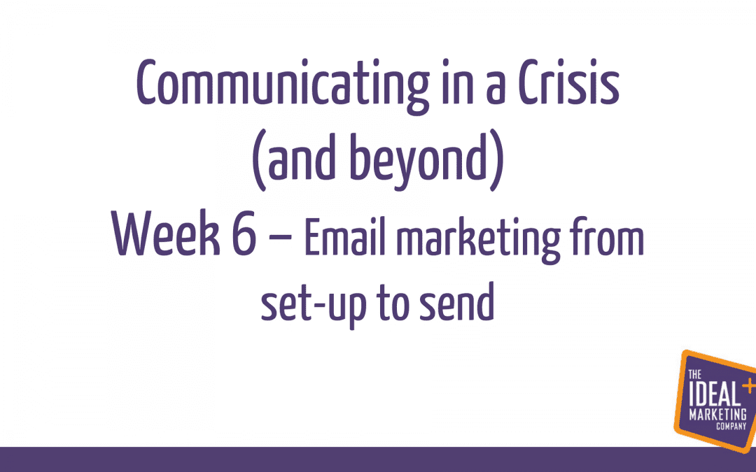 Communicating in a crisis – week 6 – email marketing from set-up to send