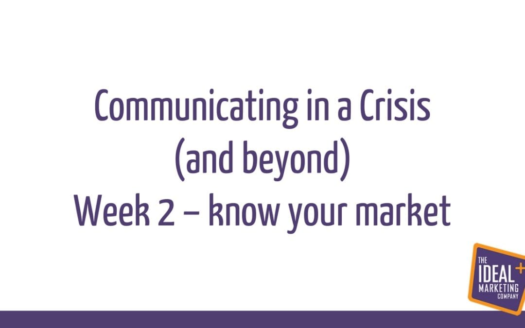 Communicating in a crisis webinar replay – week 2 – knowing your target market