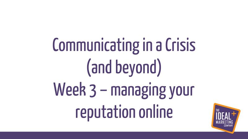 Communicating in a crisis webinar replay – week 3 – managing your online reputation