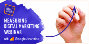 How to Measure Digital Marketing Success with Google Analytics - Webinar @ Webinar