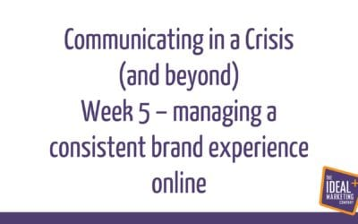 Communicating in a crisis – week 5 – managing a consistent brand experience online