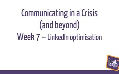Communicating in a crisis – week 7 – LinkedIn Optimisation