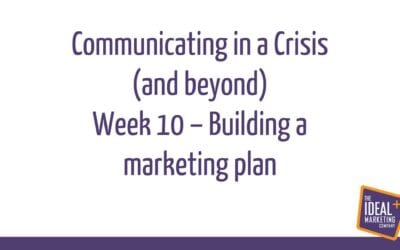 Communicating in a Crisis – week 10 – Building a marketing plan