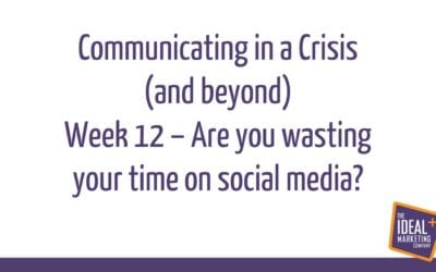 Communicating in a Crisis – week 12 – Are you wasting your time on social media?